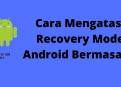 3 Cara Memperbaiki HP Android yang Tidak Bisa masuk Recovery